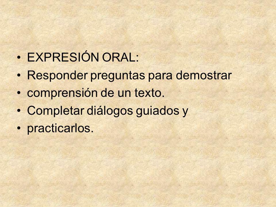 EXPRESIÓN ORAL:Responder preguntas para demostrar. comprensión de un texto. Completar diálogos guiados y.