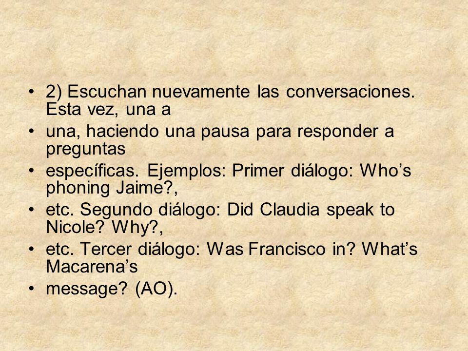 2) Escuchan nuevamente las conversaciones. Esta vez, una a