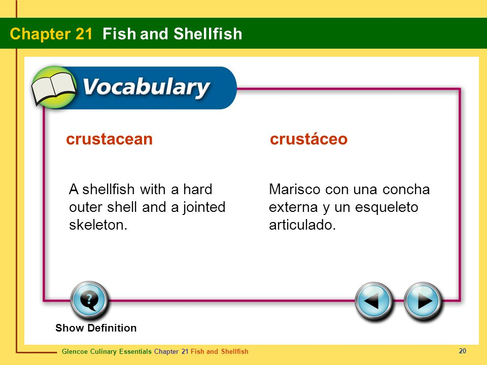 crustacean crustáceo A shellfish with a hard outer shell and a jointed skeleton.