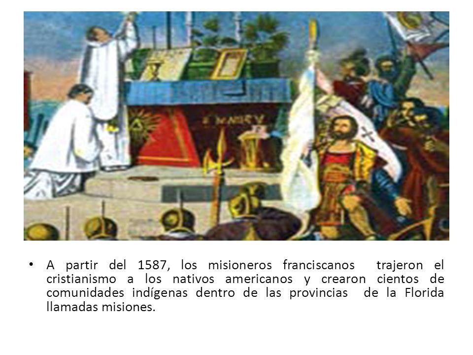 A partir del 1587, los misioneros franciscanos trajeron el cristianismo a los nativos americanos y crearon cientos de comunidades indígenas dentro de las provincias de la Florida llamadas misiones.