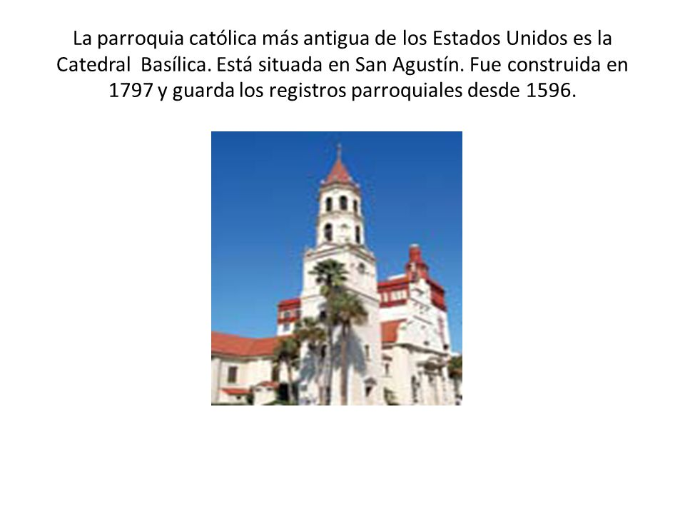 La parroquia católica más antigua de los Estados Unidos es la Catedral Basílica.