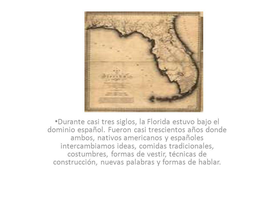 Durante casi tres siglos, la Florida estuvo bajo el dominio español