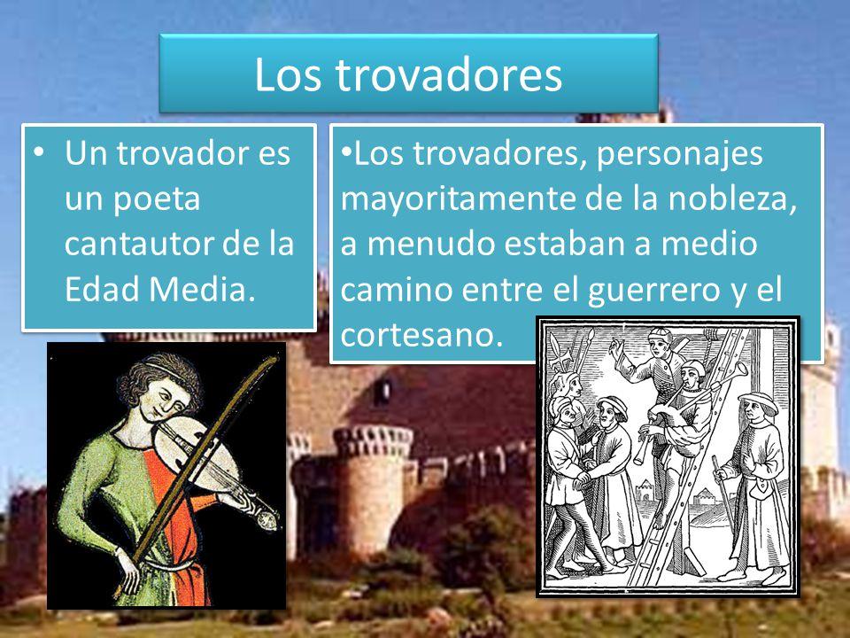 Los trovadores Un trovador es un poeta cantautor de la Edad Media.