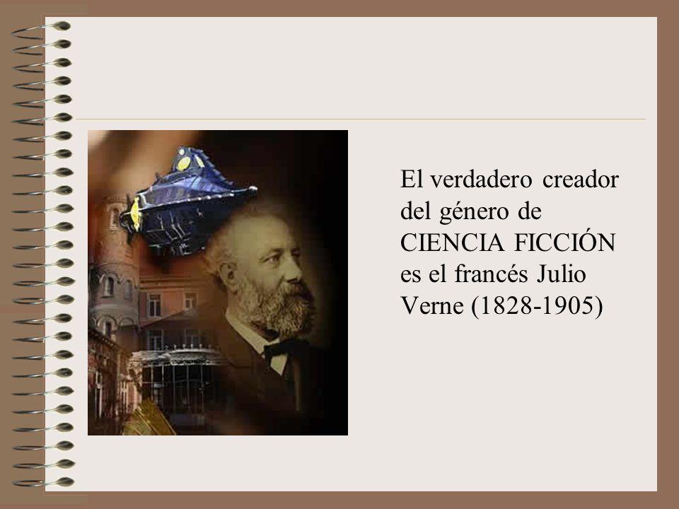 El verdadero creador del género de CIENCIA FICCIÓN es el francés Julio Verne (1828-1905)
