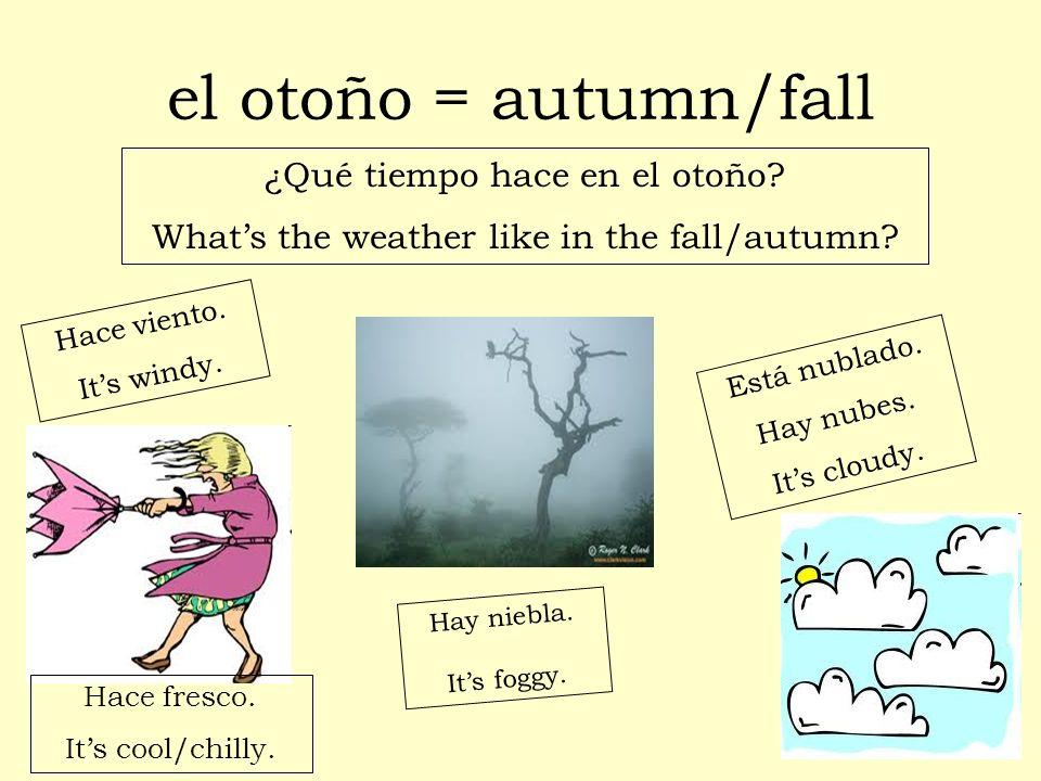 el otoño = autumn/fall ¿Qué tiempo hace en el otoño