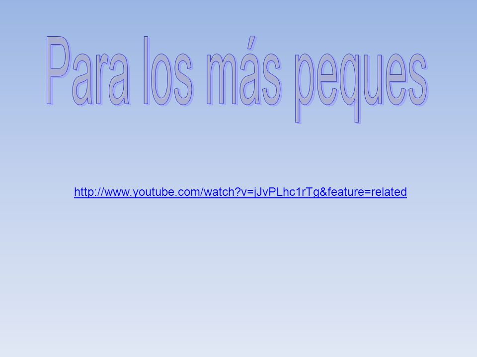 Para los más peques http://www.youtube.com/watch v=jJvPLhc1rTg&feature=related