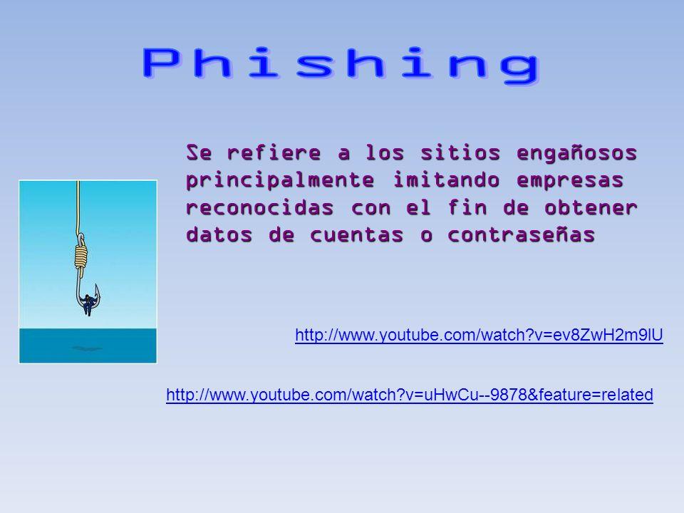 Phishing Se refiere a los sitios engañosos principalmente imitando empresas reconocidas con el fin de obtener datos de cuentas o contraseñas.