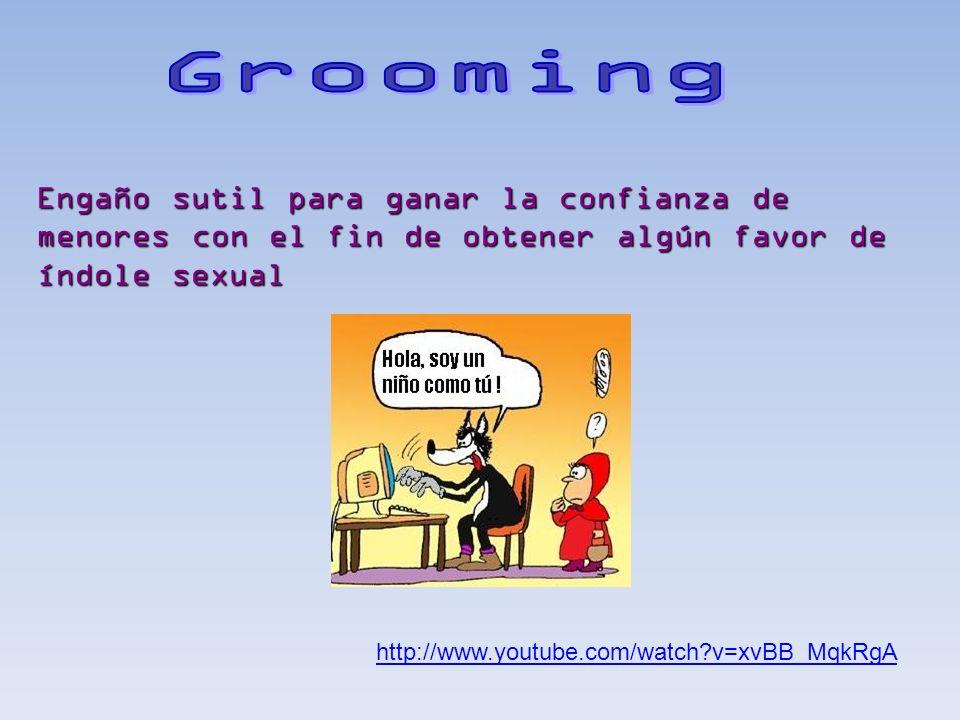 Grooming Engaño sutil para ganar la confianza de menores con el fin de obtener algún favor de índole sexual.