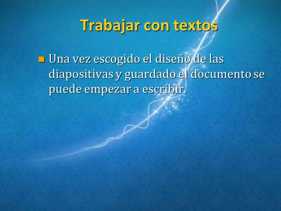 Trabajar con textos Una vez escogido el diseño de las diapositivas y guardado el documento se puede empezar a escribir.