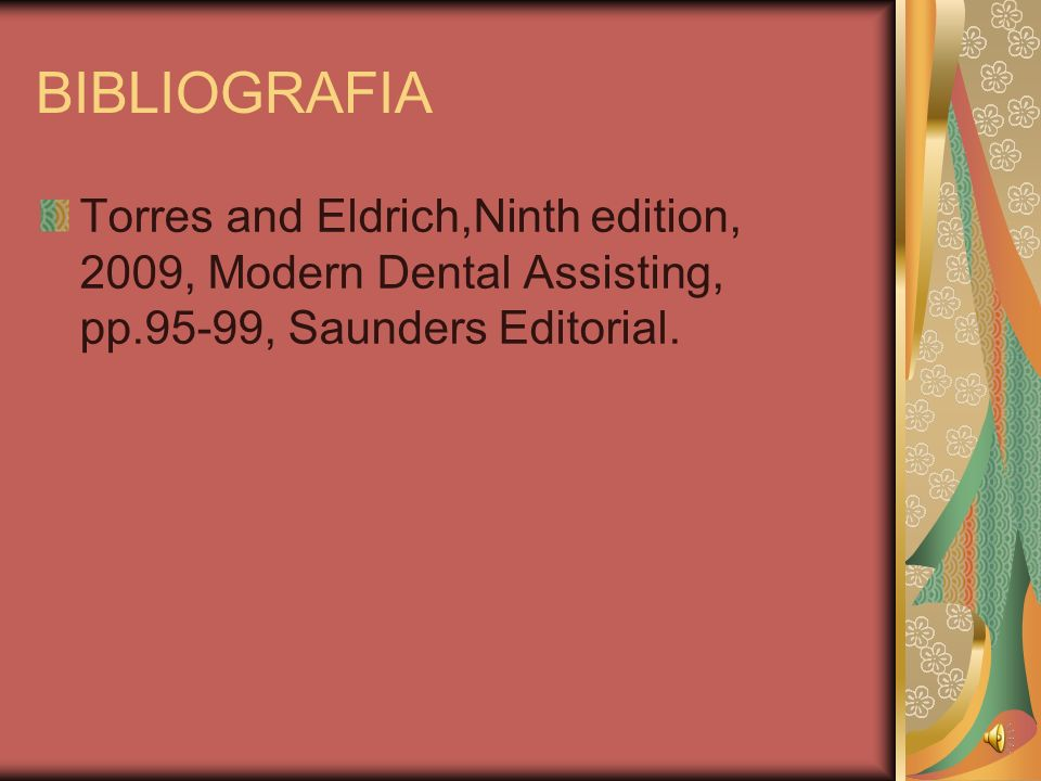 BIBLIOGRAFIA Torres and Eldrich,Ninth edition, 2009, Modern Dental Assisting, pp.95-99, Saunders Editorial.