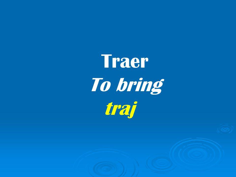 Traer To bring traj