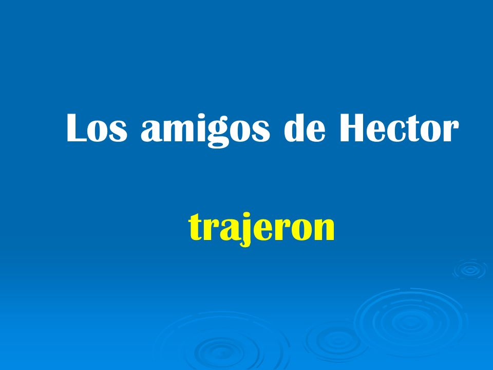 Los amigos de Hector trajeron