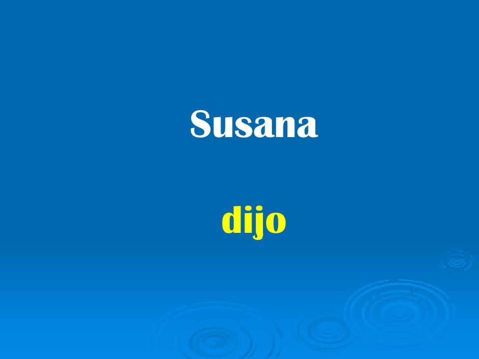 Susana dijo
