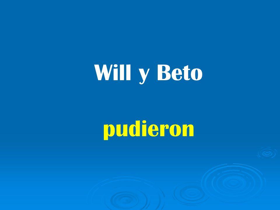 Will y Beto pudieron