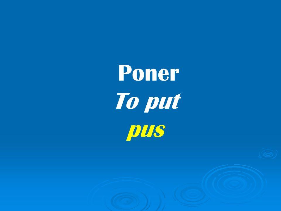 Poner To put pus