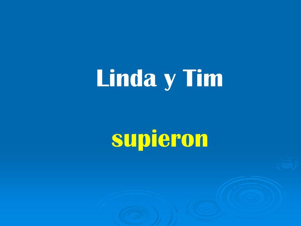 Linda y Tim supieron