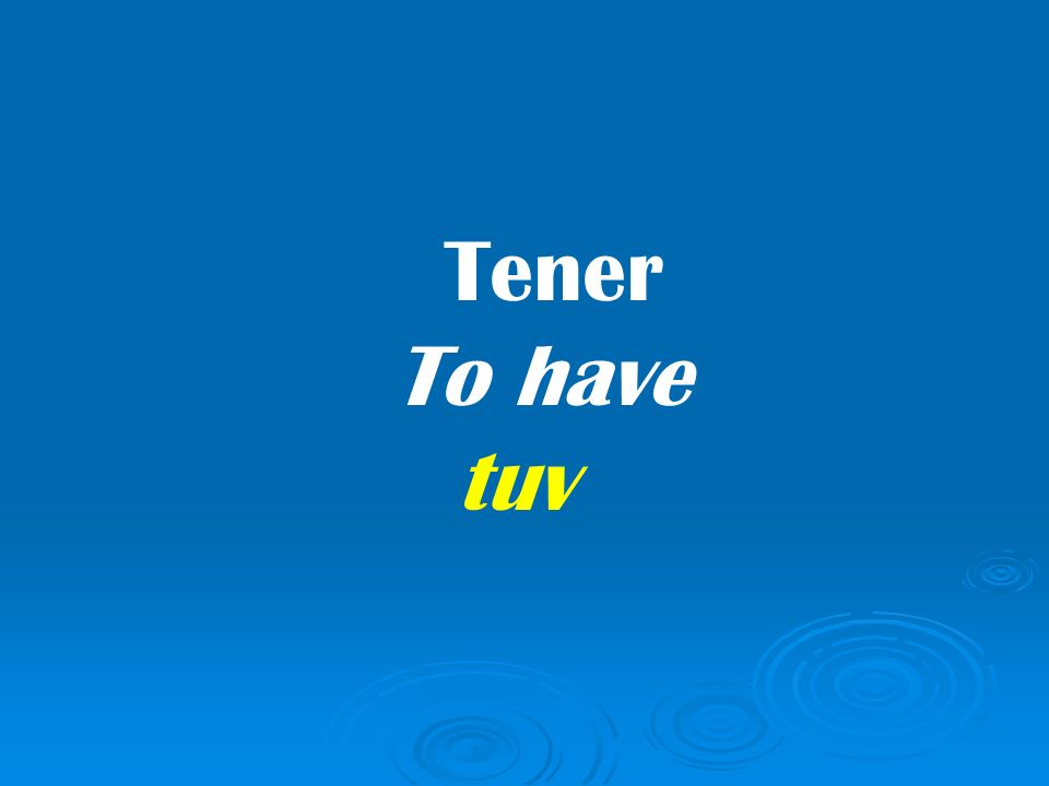 Tener To have tuv