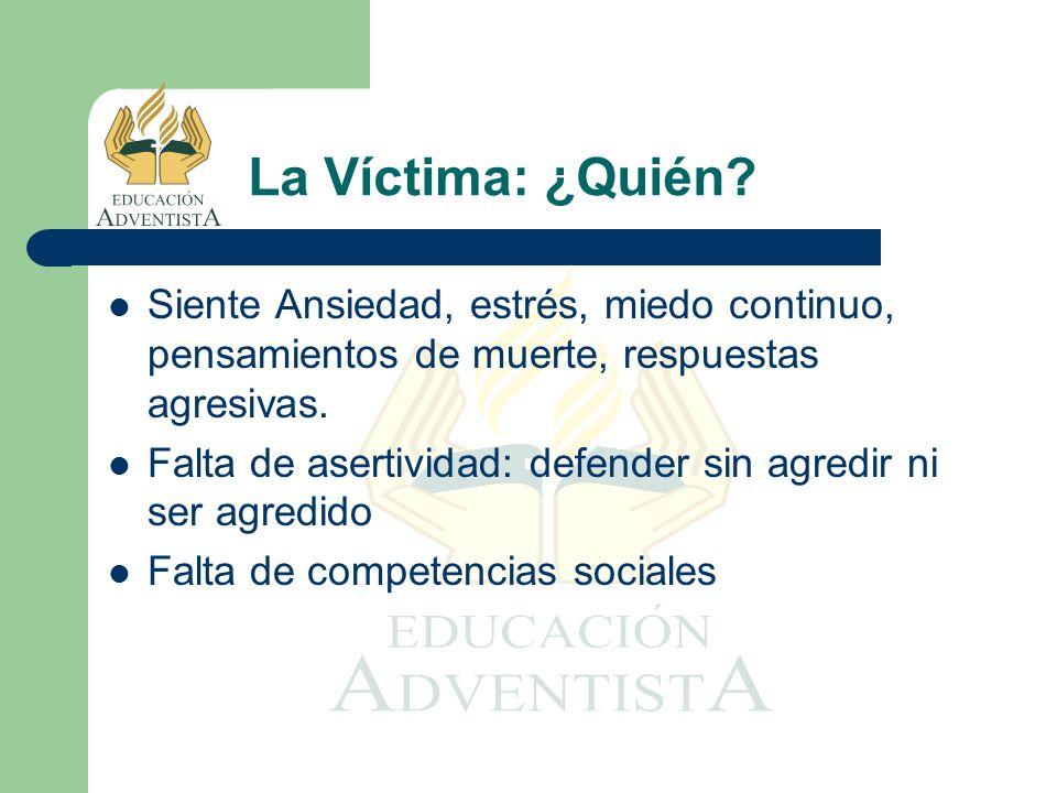 La Víctima: ¿Quién Siente Ansiedad, estrés, miedo continuo, pensamientos de muerte, respuestas agresivas.