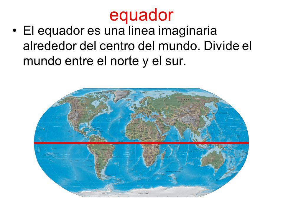 equador El equador es una linea imaginaria alrededor del centro del mundo.