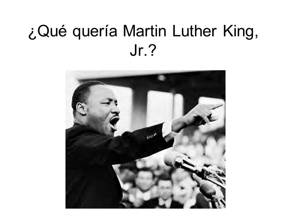 ¿Qué quería Martin Luther King, Jr.