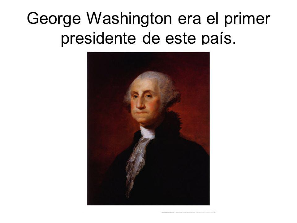 George Washington era el primer presidente de este país.