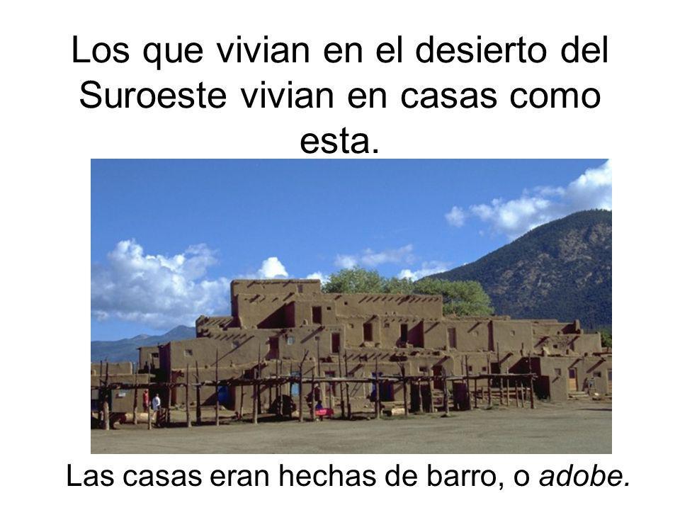 Los que vivian en el desierto del Suroeste vivian en casas como esta.