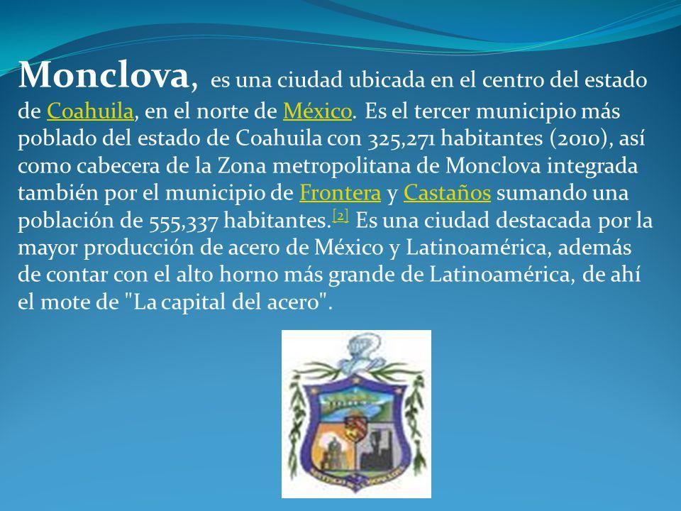 Monclova, es una ciudad ubicada en el centro del estado de Coahuila, en el norte de México.