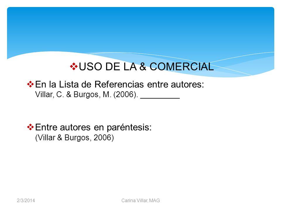 USO DE LA & COMERCIAL En la Lista de Referencias entre autores: Villar, C. & Burgos, M. (2006). _________.
