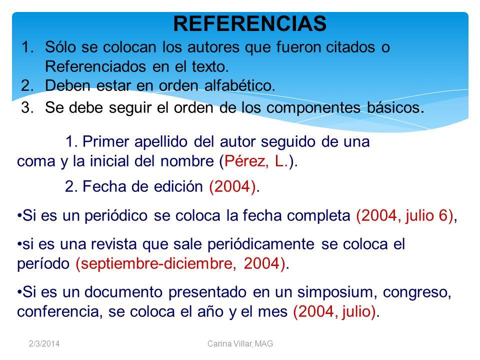 REFERENCIAS Sólo se colocan los autores que fueron citados o Referenciados en el texto. Deben estar en orden alfabético.