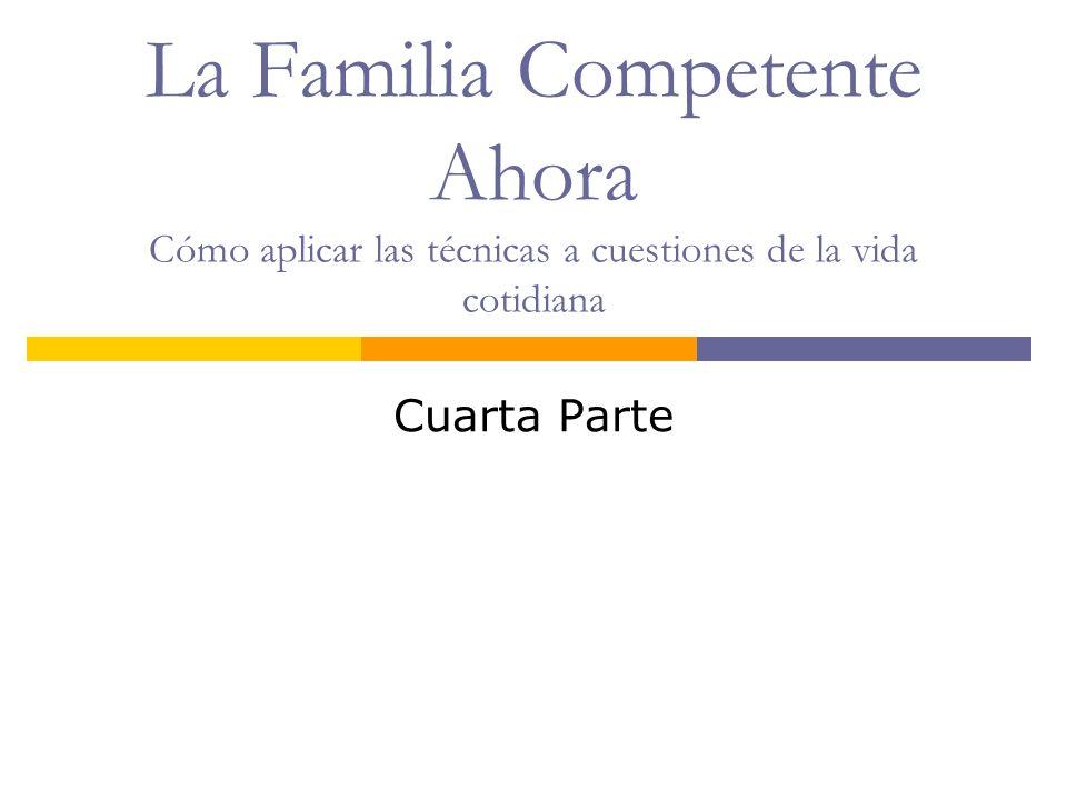 La Familia Competente Ahora Cómo aplicar las técnicas a cuestiones de la vida cotidiana