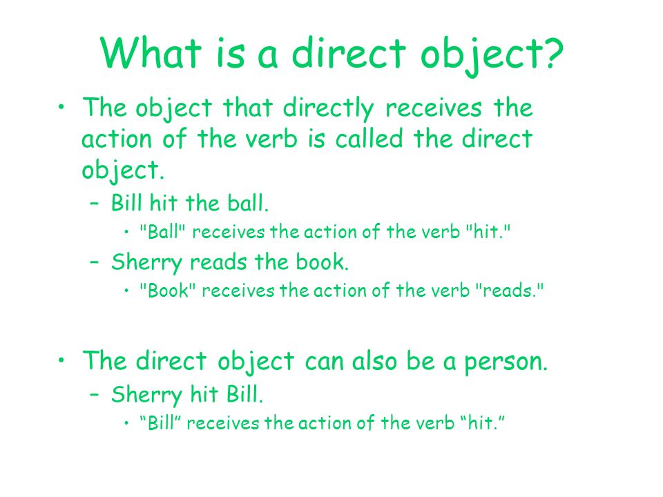 What is a direct object The object that directly receives the action of the verb is called the direct object.