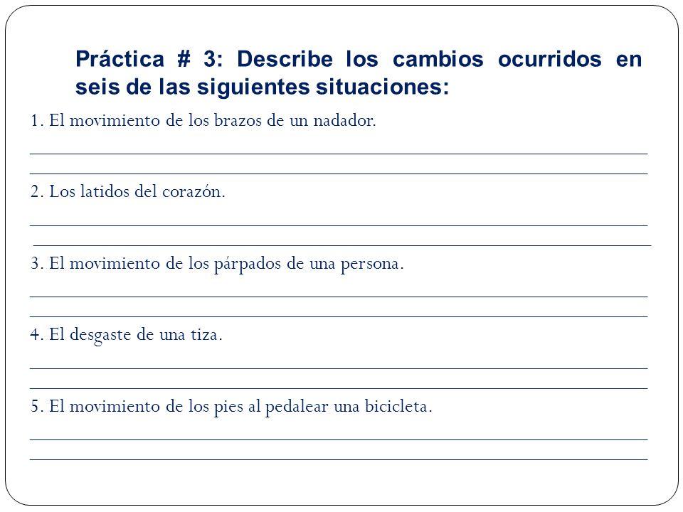Práctica # 3: Describe los cambios ocurridos en seis de las siguientes situaciones: