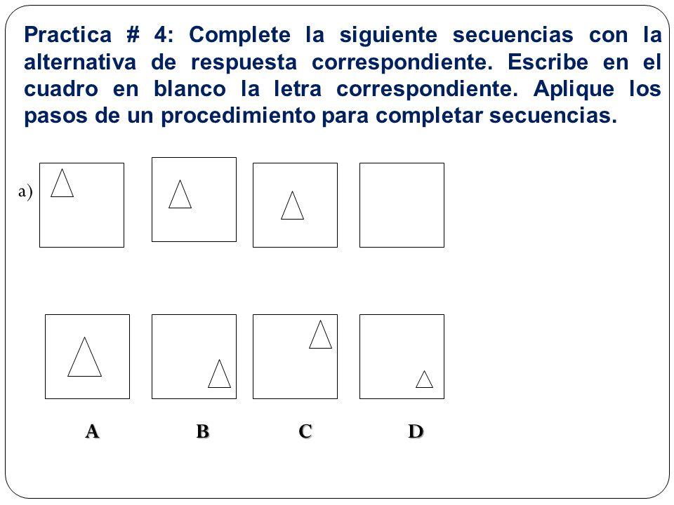 Practica # 4: Complete la siguiente secuencias con la alternativa de respuesta correspondiente. Escribe en el cuadro en blanco la letra correspondiente. Aplique los pasos de un procedimiento para completar secuencias.