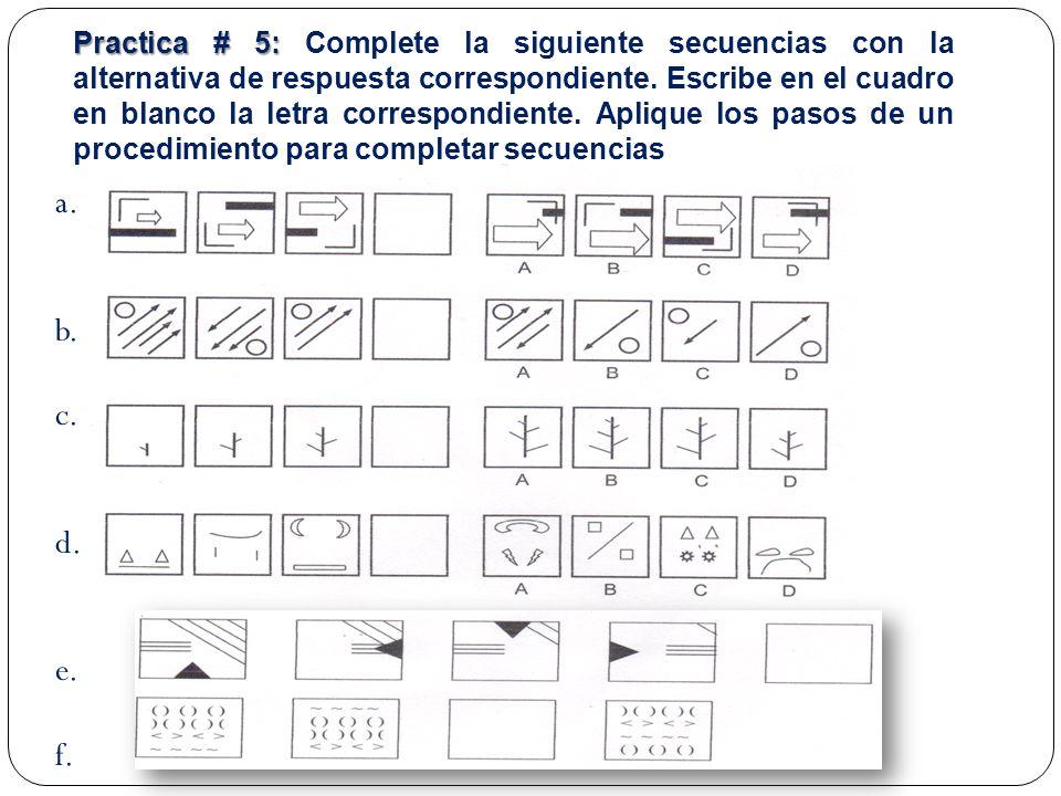 Practica # 5: Complete la siguiente secuencias con la alternativa de respuesta correspondiente. Escribe en el cuadro en blanco la letra correspondiente. Aplique los pasos de un procedimiento para completar secuencias