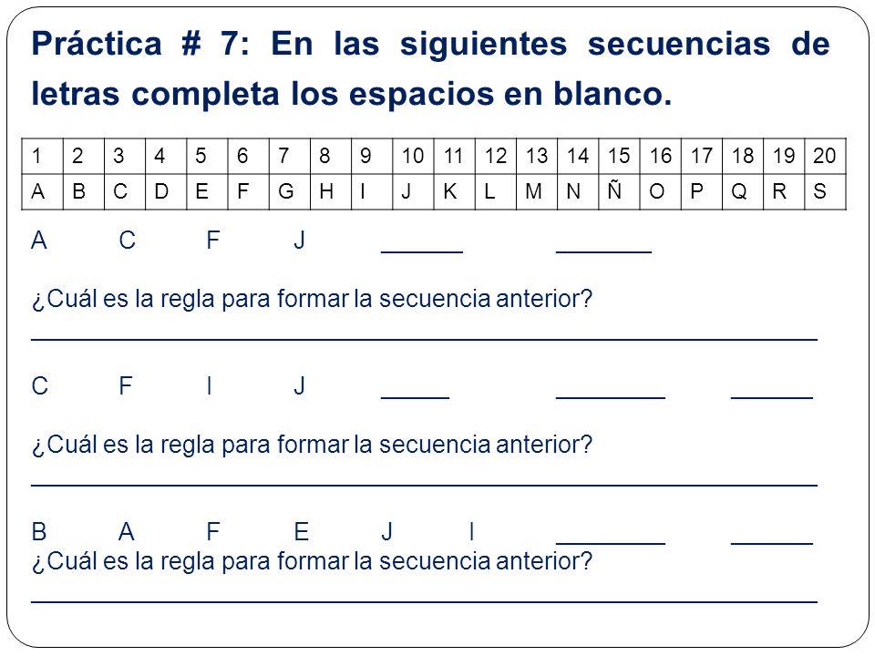 Práctica # 7: En las siguientes secuencias de letras completa los espacios en blanco.