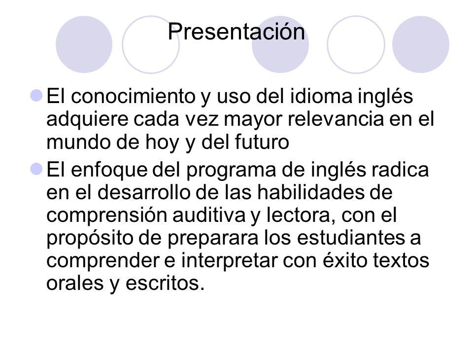Presentación El conocimiento y uso del idioma inglés adquiere cada vez mayor relevancia en el mundo de hoy y del futuro.