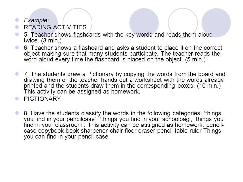 Example: READING ACTIVITIES. 5. Teacher shows flashcards with the key words and reads them aloud twice. (3 min.)