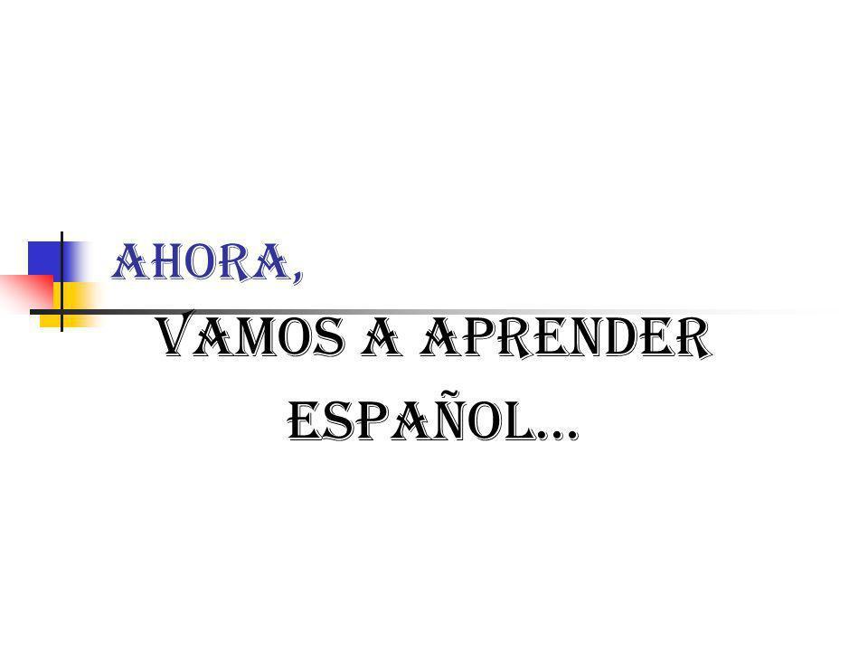 Vamos a aprender Español…