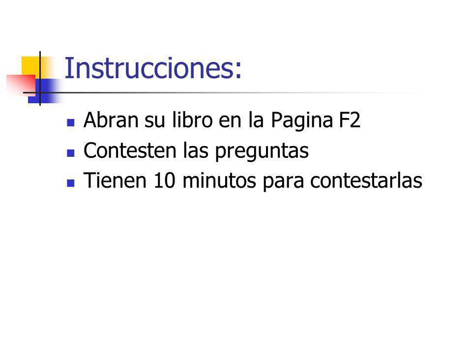 Instrucciones: Abran su libro en la Pagina F2 Contesten las preguntas