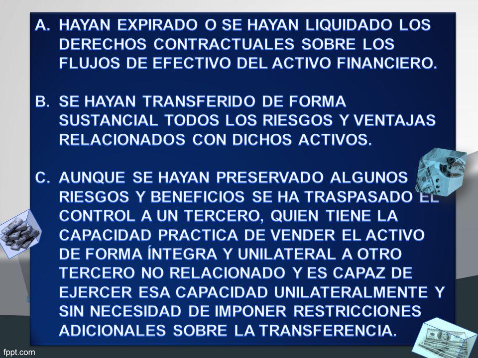HAYAN EXPIRADO O SE HAYAN LIQUIDADO LOS DERECHOS CONTRACTUALES SOBRE LOS FLUJOS DE EFECTIVO DEL ACTIVO FINANCIERO.