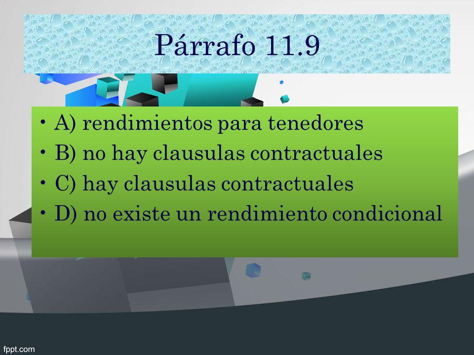 Párrafo 11.9 A) rendimientos para tenedores