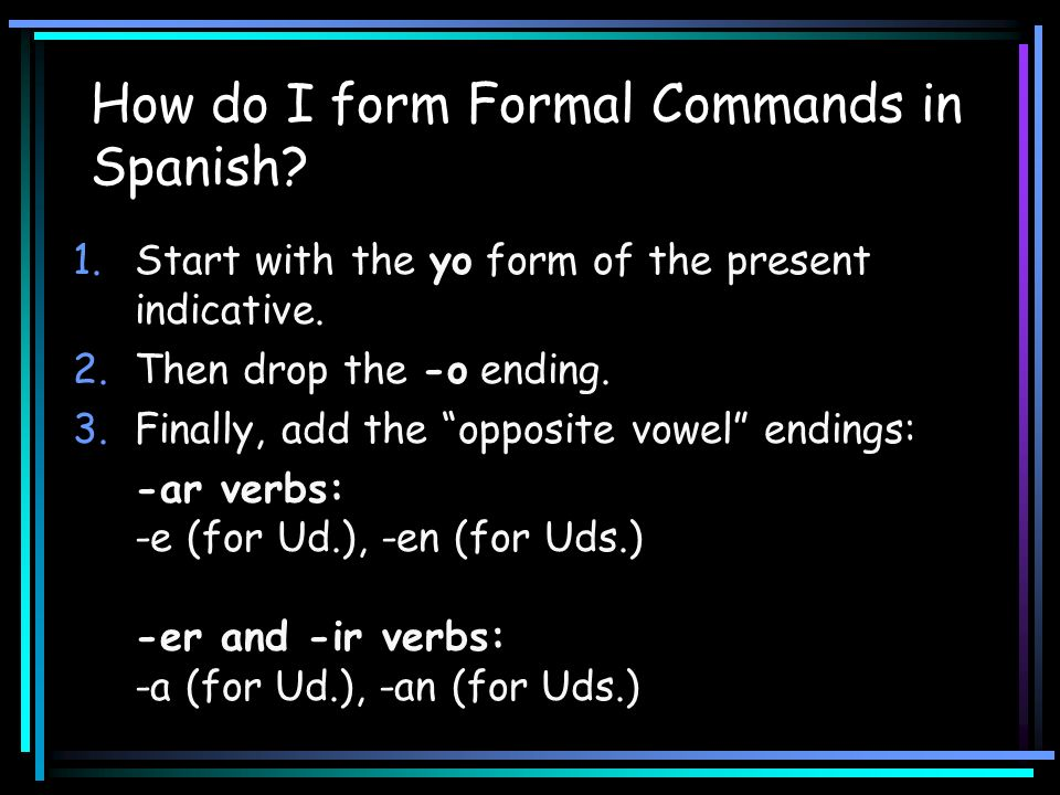 How do I form Formal Commands in Spanish