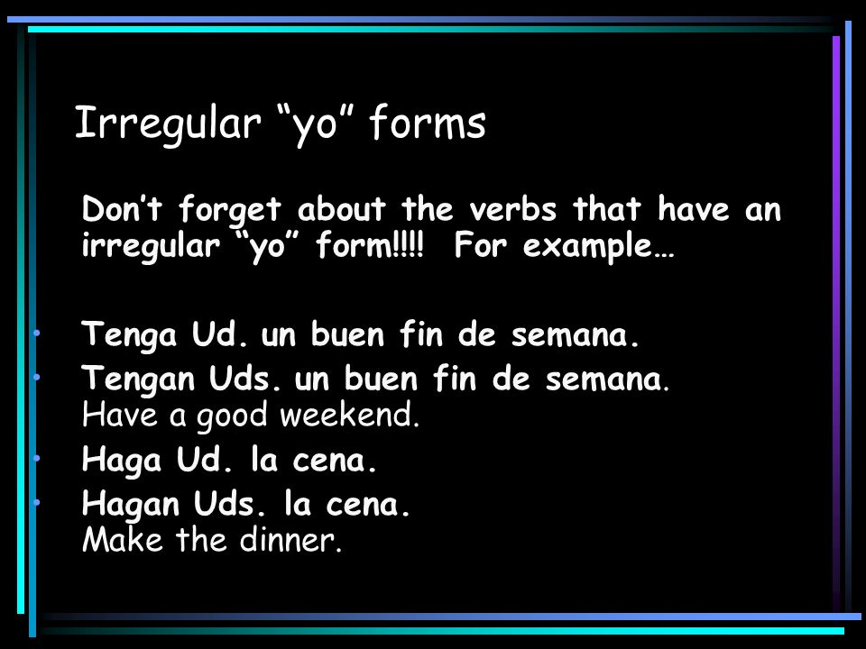 Irregular yo forms Don't forget about the verbs that have an irregular yo form!!!! For example…
