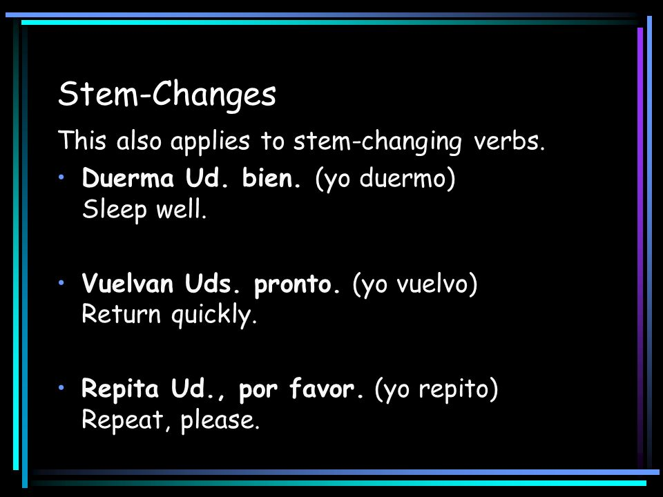 Stem-Changes This also applies to stem-changing verbs.