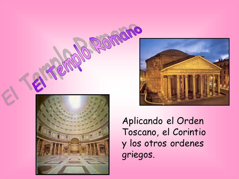 El Templo Romano Aplicando el Orden Toscano, el Corintio y los otros ordenes griegos.