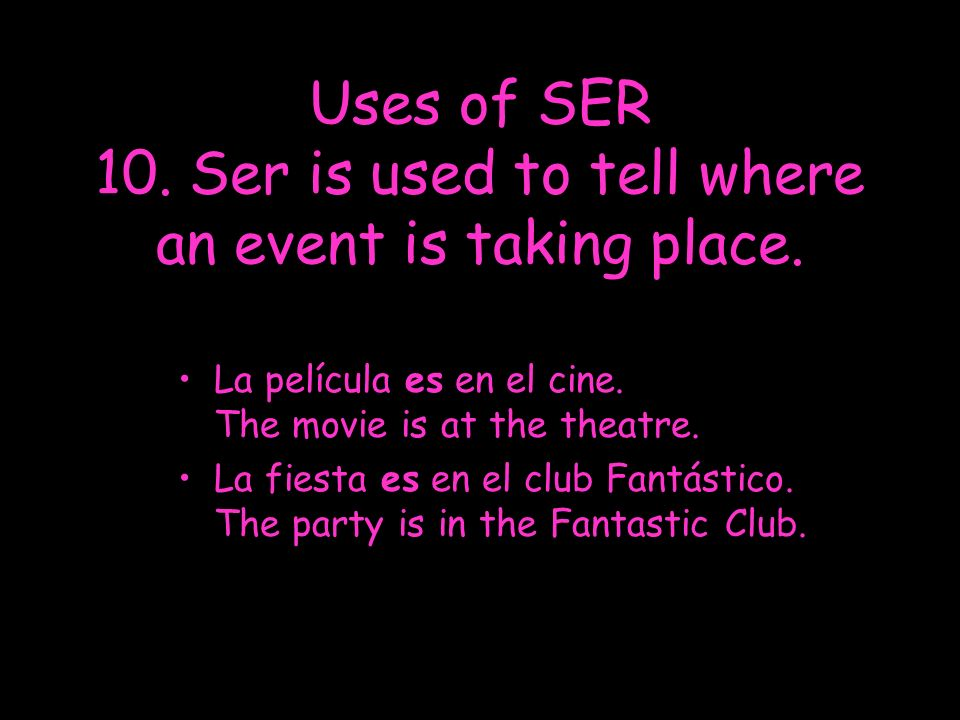 Uses of SER 10. Ser is used to tell where an event is taking place.