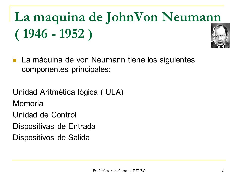 La maquina de JohnVon Neumann ( 1946 - 1952 )