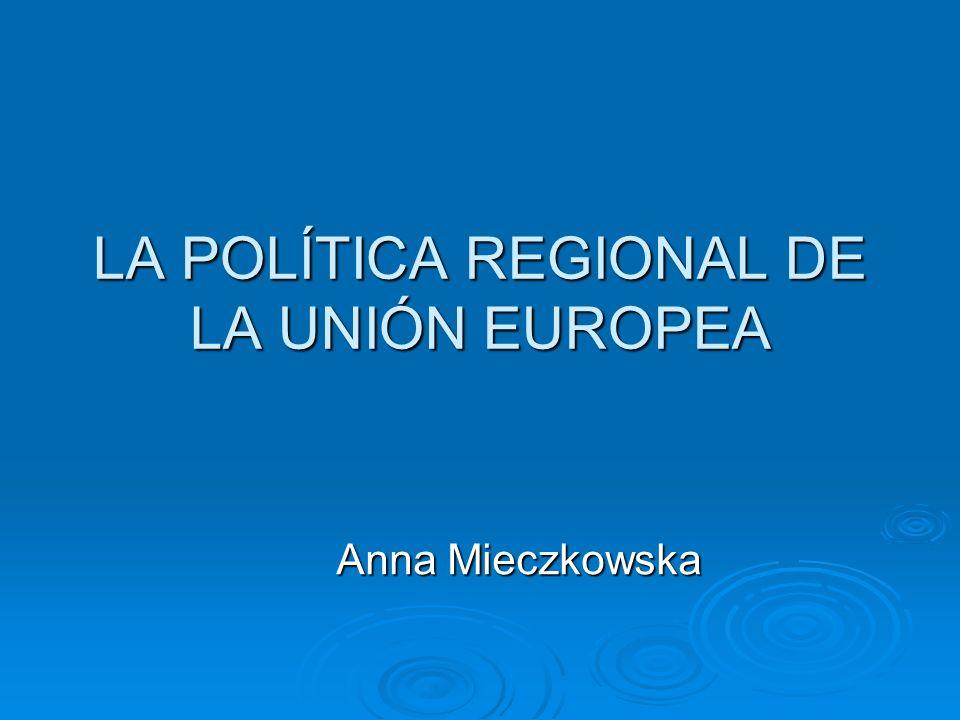LA POLÍTICA REGIONAL DE LA UNIÓN EUROPEA
