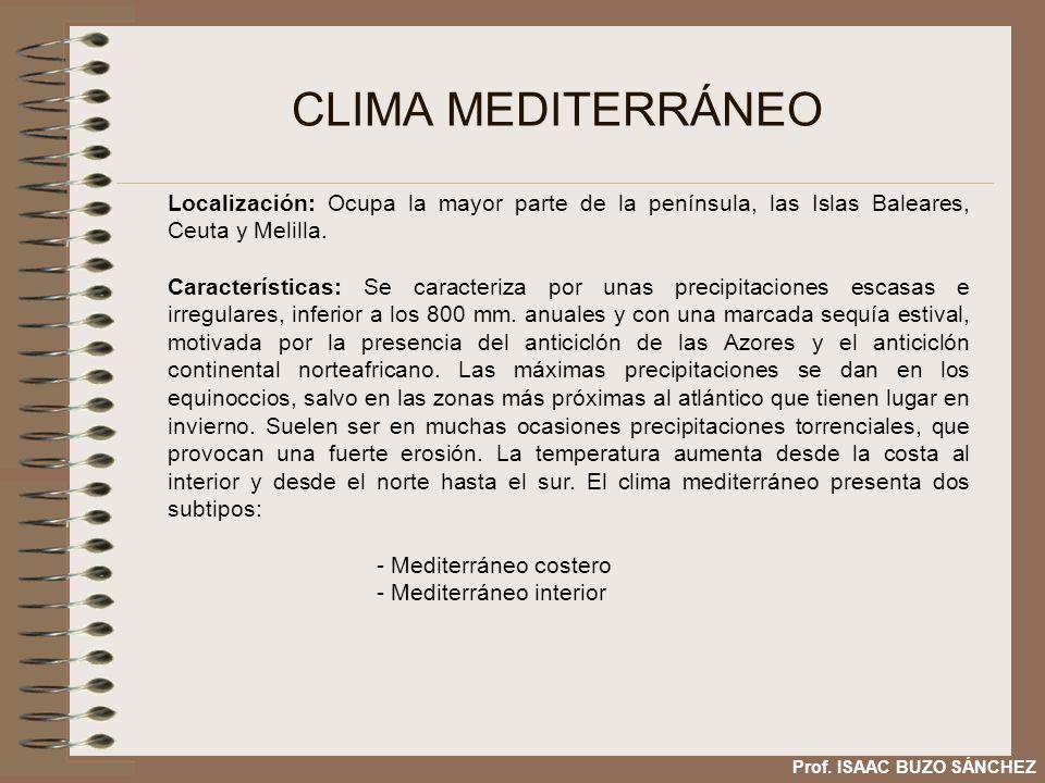CLIMA MEDITERRÁNEO Localización: Ocupa la mayor parte de la península, las Islas Baleares, Ceuta y Melilla.