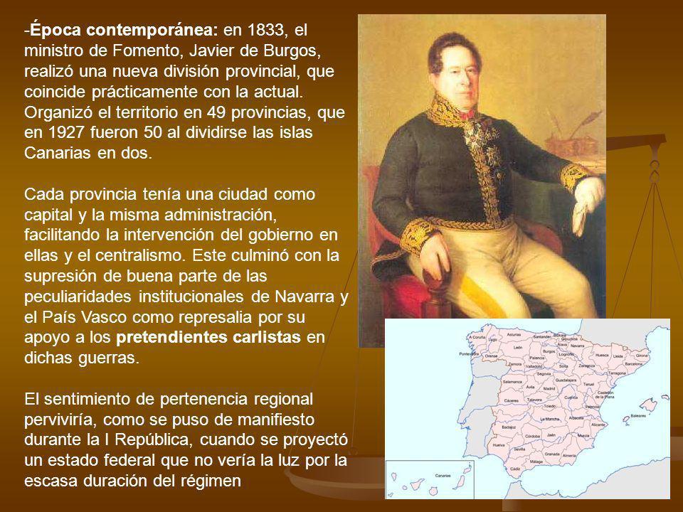 Época contemporánea: en 1833, el ministro de Fomento, Javier de Burgos, realizó una nueva división provincial, que coincide prácticamente con la actual. Organizó el territorio en 49 provincias, que en 1927 fueron 50 al dividirse las islas Canarias en dos.